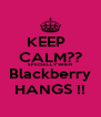 KEEP   CALM?? SPECIALLY WHEN Blackberry HANGS !! - Personalised Poster A4 size