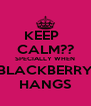 KEEP   CALM?? SPECIALLY WHEN BLACKBERRY HANGS - Personalised Poster A4 size