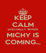 KEEP CALM SPECIALLY WHEN MICHY IS COMING... - Personalised Poster A4 size