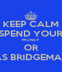 KEEP CALM SPEND YOUR MONEY OR THOMAS BRIDGEMAN WILL - Personalised Poster A4 size