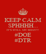 KEEP CALM SPHHHH... IT'S STILL MY BDAY!!! #DOE #DTR - Personalised Poster A4 size