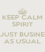 KEEP CALM SPIRIT  IS JUST BUSINESS AS USUAL - Personalised Poster A4 size