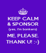 KEEP CALM & SPONSOR (yes, I'm bonkers) ME, PLEASE. THANK U! :-) - Personalised Poster A4 size