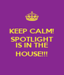 KEEP CALM! SPOTLIGHT   IS IN THE HOUSE!!! - Personalised Poster A4 size