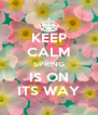 KEEP CALM SPRING IS ON ITS WAY - Personalised Poster A4 size