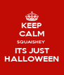 KEEP CALM SQUAISHEY  ITS JUST HALLOWEEN - Personalised Poster A4 size