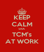 KEEP CALM SRA TCM's AT WORK - Personalised Poster A4 size