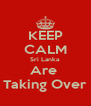 KEEP CALM Sri Lanka Are  Taking Over - Personalised Poster A4 size