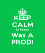 KEEP CALM St Paddy Was A PROD! - Personalised Poster A4 size