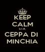 KEEP CALM STA  CEPPA DI  MINCHIA - Personalised Poster A4 size