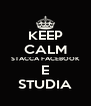 KEEP CALM STACCA FACEBOOK E STUDIA - Personalised Poster A4 size