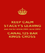 KEEP CALM STACEY'S LEAVING Join me for drinks 29th June 2012 CANAL 125 BAR KINGS CROSS - Personalised Poster A4 size