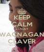 KEEP CALM STACEY WACNAGAN CLAVER - Personalised Poster A4 size