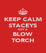 KEEP CALM STACEYS GOT A BLOW TORCH - Personalised Poster A4 size