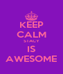 KEEP CALM STACY IS AWESOME - Personalised Poster A4 size