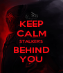 KEEP CALM STALKER'S BEHIND YOU - Personalised Poster A4 size