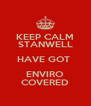 KEEP CALM STANWELL HAVE GOT  ENVIRO COVERED - Personalised Poster A4 size