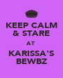KEEP CALM & STARE AT KARISSA'S BEWBZ - Personalised Poster A4 size