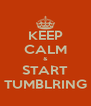 KEEP CALM & START TUMBLRING - Personalised Poster A4 size