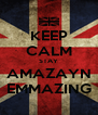 KEEP CALM STAY AMAZAYN EMMAZING - Personalised Poster A4 size