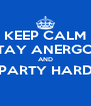 KEEP CALM STAY ANERGOS AND PARTY HARD  - Personalised Poster A4 size