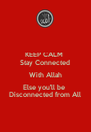 KEEP CALM  Stay Connected With Allah Else you'll be  Disconnected from All - Personalised Poster A4 size