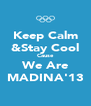Keep Calm &Stay Cool Cause We Are MADINA'13 - Personalised Poster A4 size