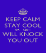 KEEP CALM STAY COOL OR   ABDI! WILL KNOCK YOU OUT - Personalised Poster A4 size
