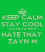 KEEP CALM STAY COOL YOU KNOW WHAT HATE THAT  ZAYN M - Personalised Poster A4 size