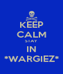 KEEP CALM STAY IN *WARGIEZ* - Personalised Poster A4 size