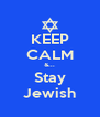 KEEP CALM &... Stay Jewish - Personalised Poster A4 size