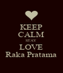 KEEP CALM STAY LOVE Raka Pratama - Personalised Poster A4 size