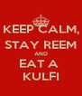 KEEP CALM, STAY REEM AND EAT A  KULFI - Personalised Poster A4 size