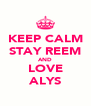 KEEP CALM STAY REEM AND LOVE ALYS - Personalised Poster A4 size