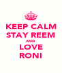 KEEP CALM STAY REEM AND LOVE RONI - Personalised Poster A4 size