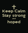 Keep Calm Stay strong and hoped  - Personalised Poster A4 size