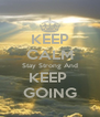 KEEP CALM Stay Strong And KEEP  GOING - Personalised Poster A4 size