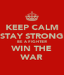 KEEP CALM STAY STRONG BE A FIGHTER WIN THE WAR - Personalised Poster A4 size