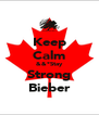 Keep Calm &&*Stay Strong Bieber - Personalised Poster A4 size