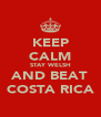 KEEP CALM STAY WELSH AND BEAT COSTA RICA - Personalised Poster A4 size
