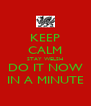 KEEP CALM STAY WELSH DO IT NOW IN A MINUTE - Personalised Poster A4 size