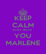 KEEP CALM STAY WITH  YOU MARLENE - Personalised Poster A4 size
