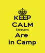 KEEP CALM Steelers Are  in Camp - Personalised Poster A4 size