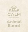 KEEP CALM Stefan's On Animal Blood - Personalised Poster A4 size