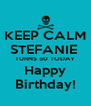 KEEP CALM STEFANIE  TURNS 50 TODAY Happy Birthday! - Personalised Poster A4 size