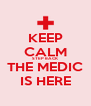 KEEP CALM STEP BACK THE MEDIC IS HERE - Personalised Poster A4 size