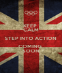 KEEP  CALM STEP INTO ACTION COMING  SOON - Personalised Poster A4 size