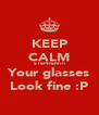 KEEP CALM STEPHEN!!! Your glasses Look fine :P - Personalised Poster A4 size