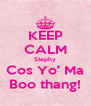 KEEP CALM Stephy Cos Yo' Ma Boo thang! - Personalised Poster A4 size