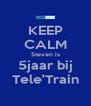 KEEP CALM Steven is 5jaar bij Tele'Train - Personalised Poster A4 size